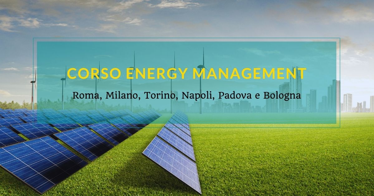 Corso Energy Management a Roma, Milano, Torino, Napoli, Padova e Bologna